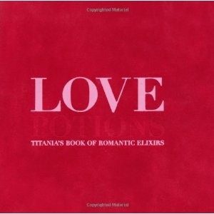 Love Potions: Titania's Book of Romantic Potions