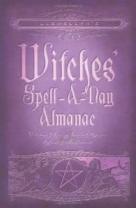 Llewellyn's yearly Witches' Spell-a-Day Almanac: Holidays and Lore Spells and Recipes Rituals and Meditations